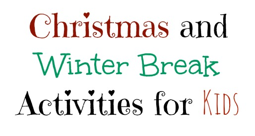 Christmas and Winter Break Activities for Kids