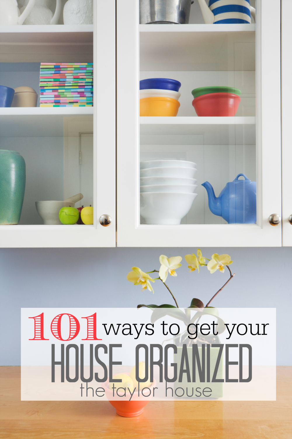 101 Ways To Get Your Home Organized The Taylor House