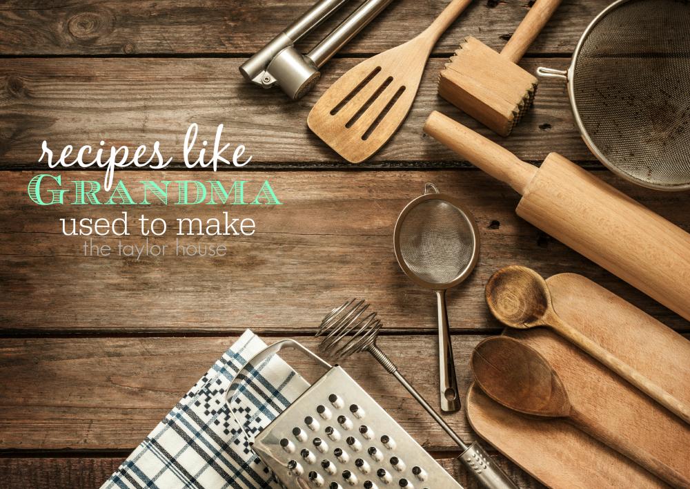 Recipes like Grandma used to make!