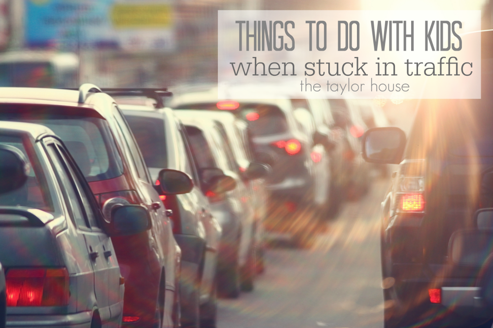 Things To Do With Kids When Stuck In Traffic #GetHomeFaster