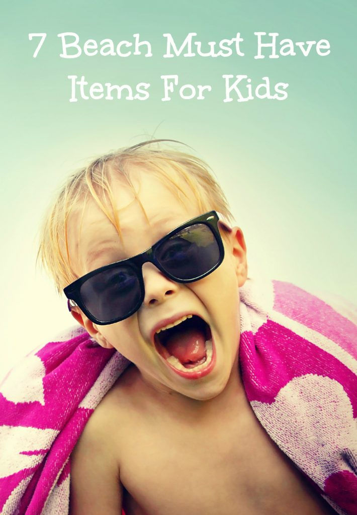 7 Must have Beach Items for Kids!
